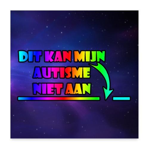 dit kan mijn autisme niet aan poster - Poster 60x60 cm
