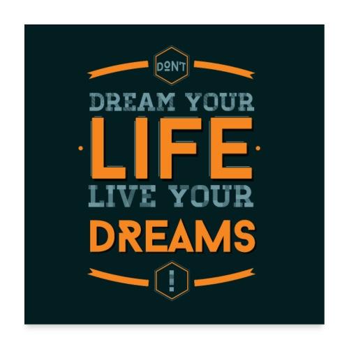 Live your dreams - Poster 60 x 60 cm