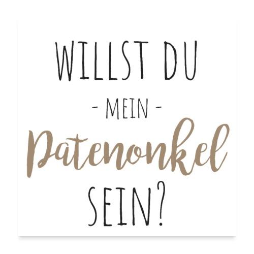 Willst du mein Patenonkel sein? - Poster 60x60 cm