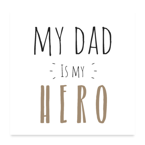 My dad is my Hero - Poster 60x60 cm