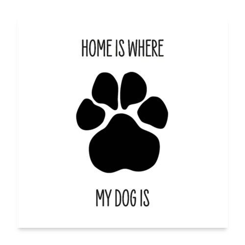 HOME IS WHERE MY DOG IS - Poster mit Hundepfote - Poster 60x60 cm