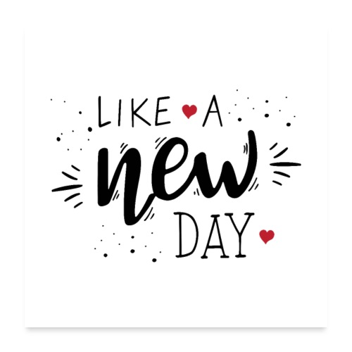Like a New Day - Poster 24 x 24 (60x60 cm)