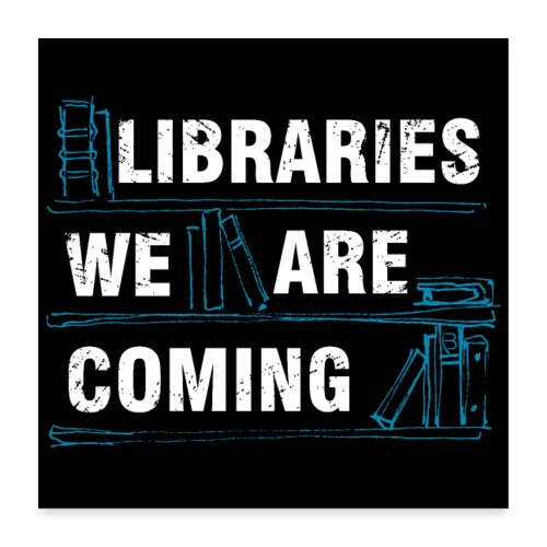 Posters - Libraries We Are Coming - Black - Poster 24 x 24 (60x60 cm)