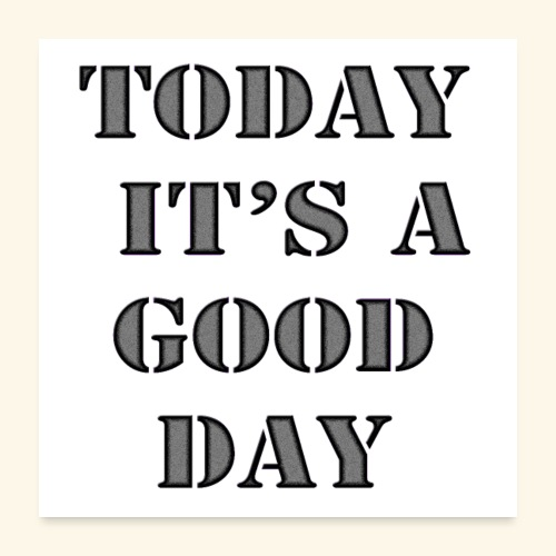 today it's a good day - Poster 60 x 60 cm