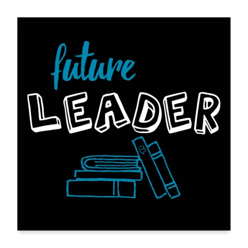 Poster - Future Leader - Black - Poster 24 x 24 (60x60 cm)
