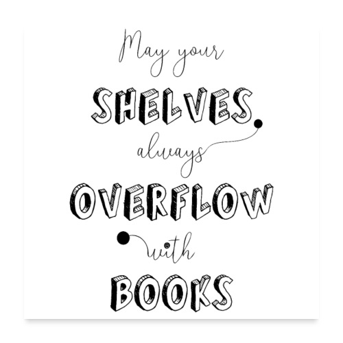 0035 May your shelves overflow with books - Poster 24 x 24 (60x60 cm)