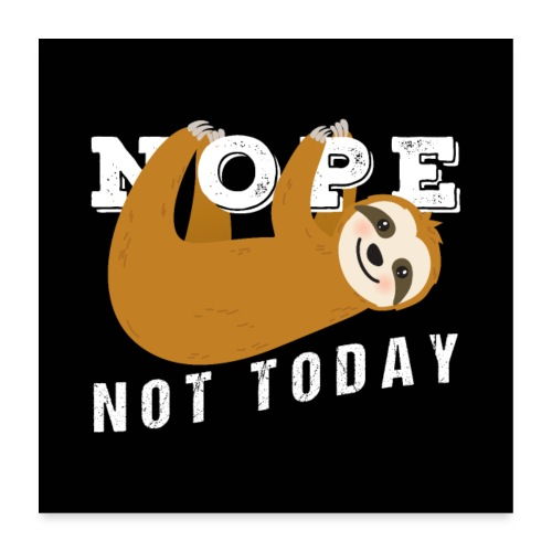 Nope Not Today Funny Sloth - Poster 60x60 cm