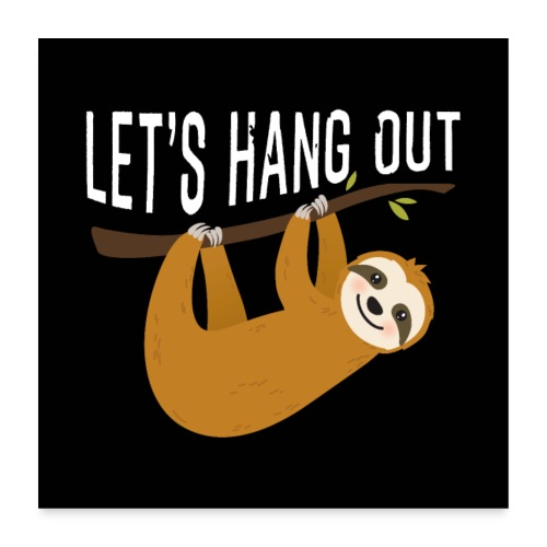 Cute Sloth Let's Hang Out Sloth Gift. - Poster 60x60 cm