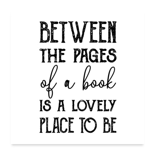 0157 A nice place is between book pages - Poster 24 x 24 (60x60 cm)