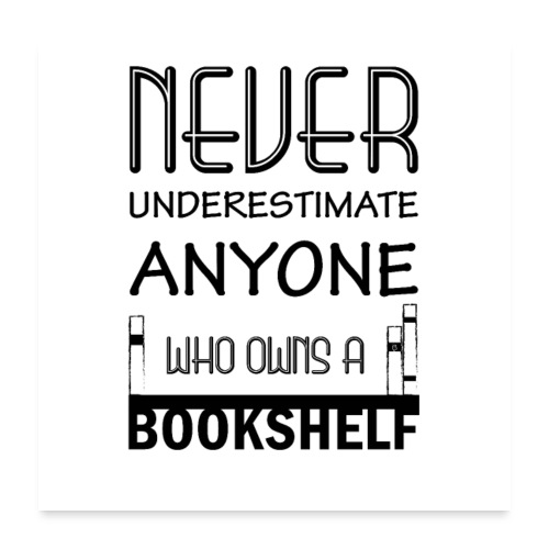 0147 Do not underestimate anyone with a bookshelf - Poster 24 x 24 (60x60 cm)