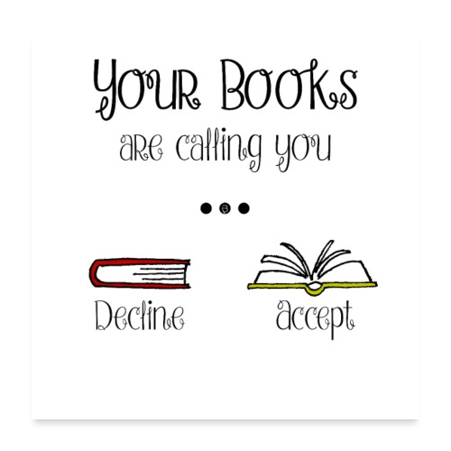 0142 Your books are calling you. Accept! - Poster 24 x 24 (60x60 cm)