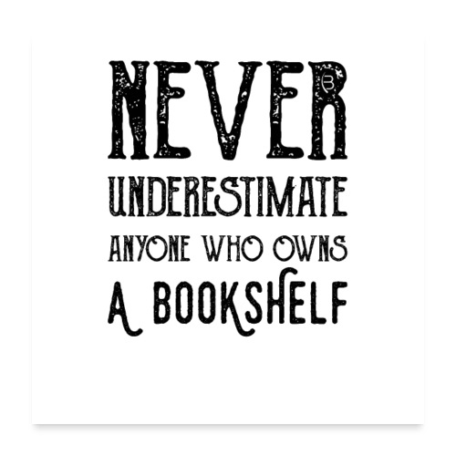 0150 Do not underestimate anyone with a bookshelf - Poster 24 x 24 (60x60 cm)
