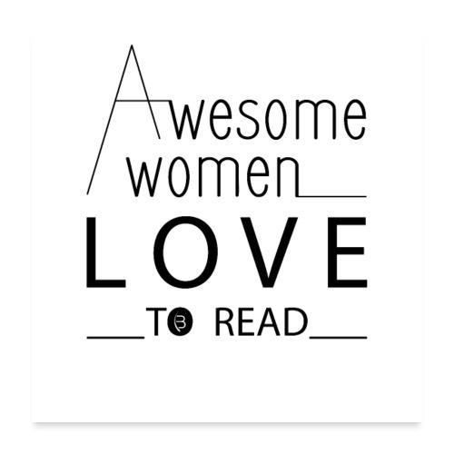0180 Großartige Frauen lieben es zu lesen. - Poster 24 x 24 (60x60 cm)