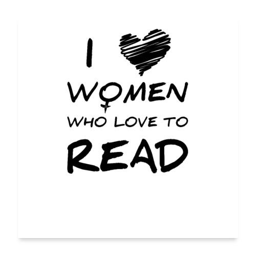 0172 Ich liebe Frauen die das Lesen lieben! - Poster 24 x 24 (60x60 cm)