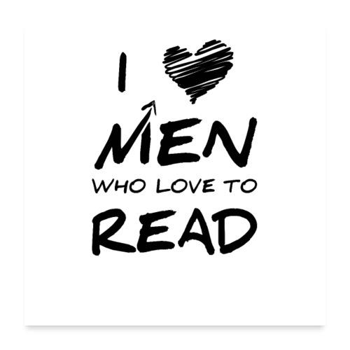 0174 Ich liebe Männer die das Lesen lieben! - Poster 24 x 24 (60x60 cm)