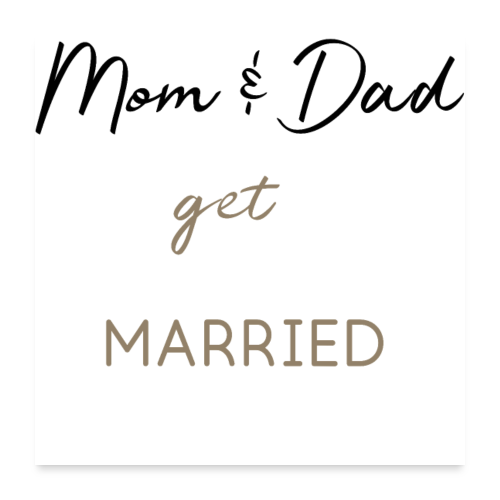 Mom and Dad get married - Poster 60x60 cm