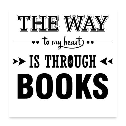 0195 Der Weg zu meinem Herz führt durch Bücher - Poster 24 x 24 (60x60 cm)