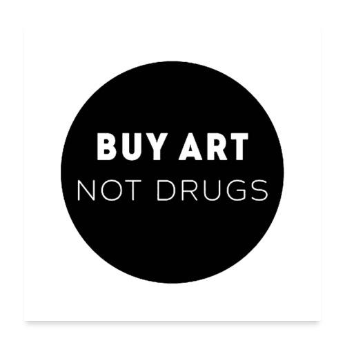 Buy Art Not Drugs - Juliste 60x60 cm