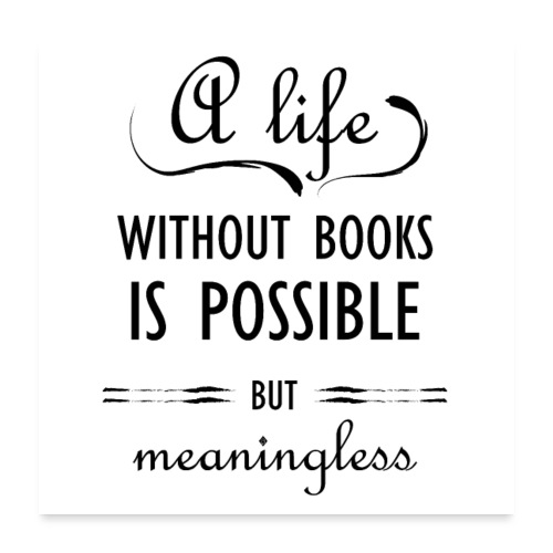 0281 Life without books is possible, but meaningless - Poster 24 x 24 (60x60 cm)