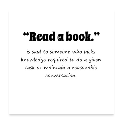 0310 book, reading, funny, cool, funny, saying - Poster 24 x 24 (60x60 cm)