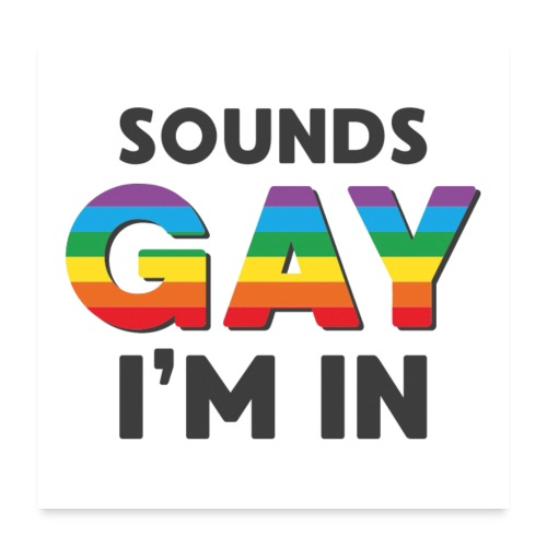 Sounds Gay I m In - Poster 60x60 cm