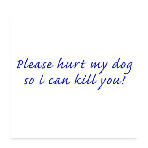 Please hurt my dog - Poster 60x60 cm