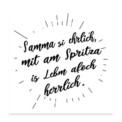 Vorschau: Samma si ehrlich mit am Spritza is Lebm herrlich - Poster 60x60 cm