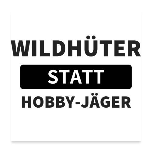 Wildhueter statt Hobby Jaeger - Poster 60x60 cm