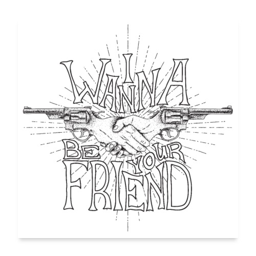 I Wanna Be Your Friend Funny Guns - Poster 24 x 24 (60x60 cm)