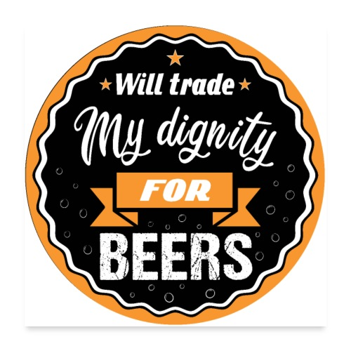 Trade my dignity for beer - Poster 24 x 24 (60x60 cm)