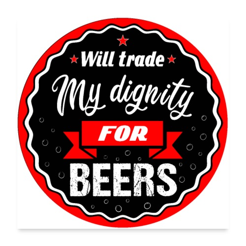 Trade my dignity for beers - Poster 24 x 24 (60x60 cm)
