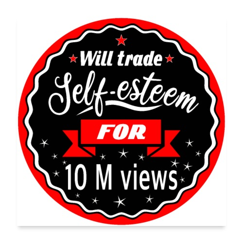 Trade self-esteem for 1 million views - Poster 24 x 24 (60x60 cm)