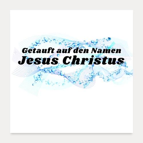 Getauft auf den Namen Jesus Christus - Poster 60x60 cm