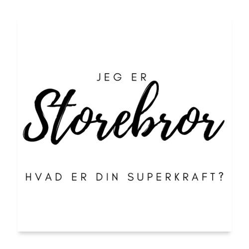 Jeg er storebror, hvad er din superkraft? - Poster 60x60 cm