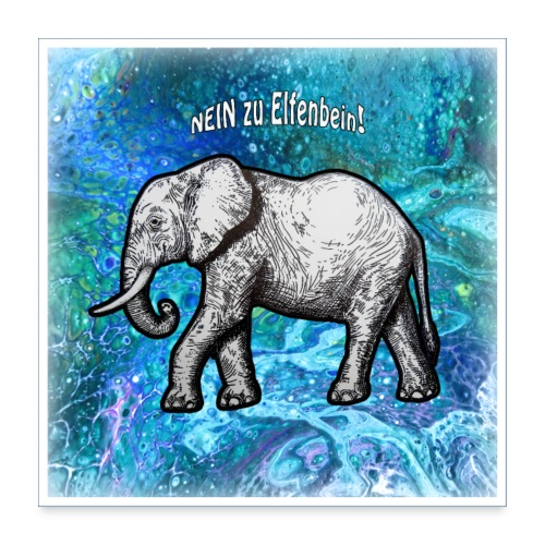 ELEFANT I Nein zu Elfenbein! - Poster 60x60 cm