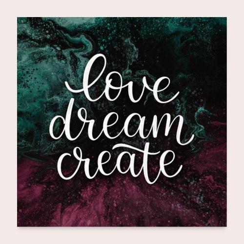 Love Dream Create - Poster 60x60 cm