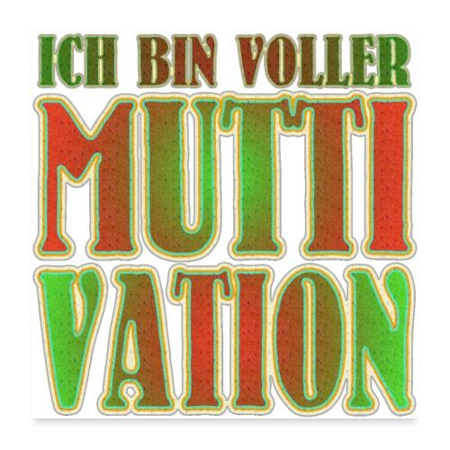 Ich bin voller Muttivation - Mama ist die BESTE - Poster 60x60 cm