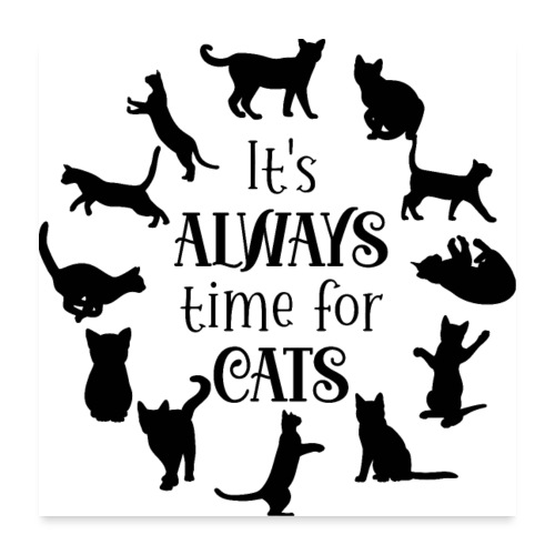 Its always time for cats - Poster 60x60 cm