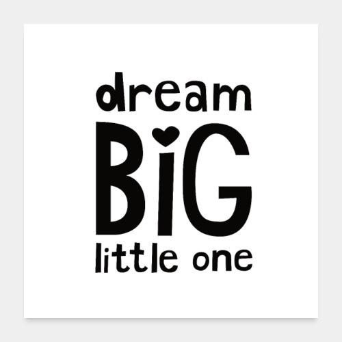 Dream Big Little One (square) - Poster 24 x 24 (60x60 cm)