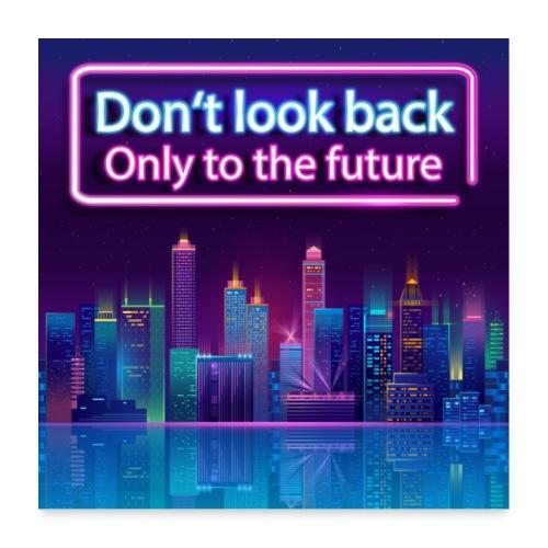 Schau nicht zurück, nur in die Zukunft - Poster 60x60 cm