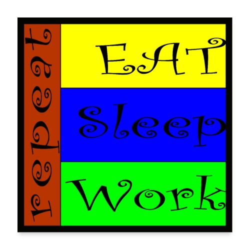 EAT SLEEP WORK REPEAT - Poster 60x60 cm