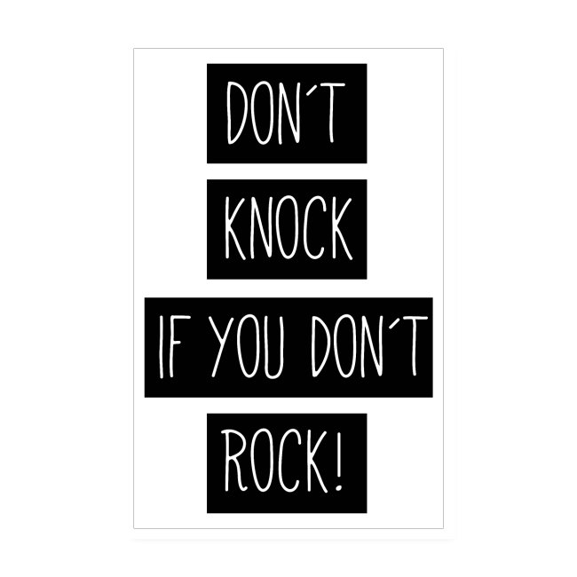 Don´t knock if you don't rock!
