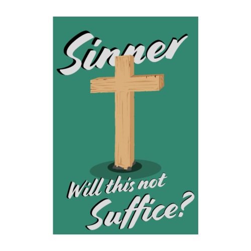 Sinner Will This Not Suffice? - Poster - Poster 8 x 12 (20x30 cm)
