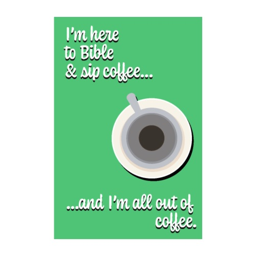 I'm Here to Bible & Sip Coffee... (Girly Green) - Poster 8 x 12 (20x30 cm)