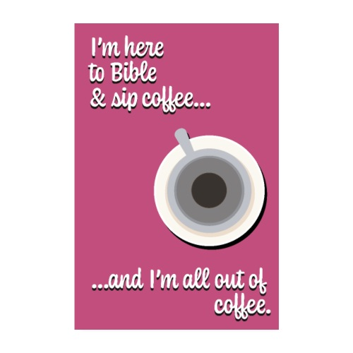 I'm here to Bible & Sip Coffee...(Girly Pink) - Poster 8 x 12 (20x30 cm)