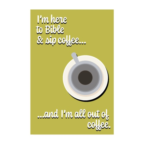 I'm Here to Bible & Sip Coffee...(Girly Yellow) - Poster 8 x 12 (20x30 cm)