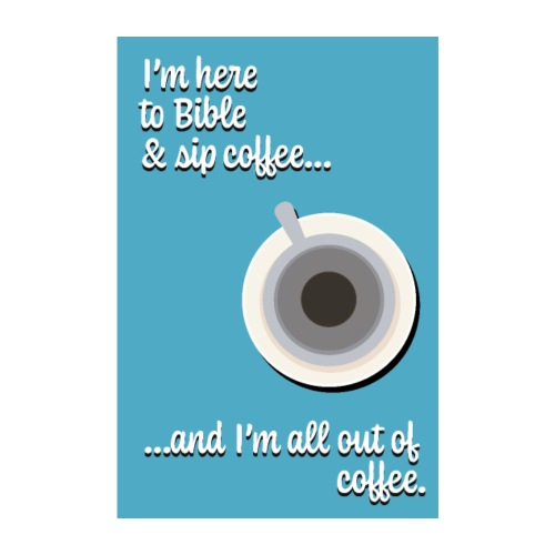 I'm here to Bible & Sip Coffee...(Girly Blue) - Poster 8 x 12 (20x30 cm)