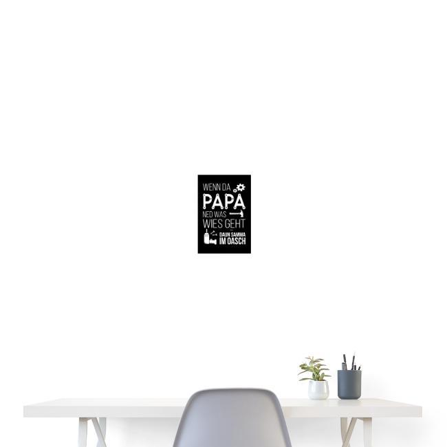 Vorschau: Wenn da Papa ned was wies geht - Poster 20x30 cm