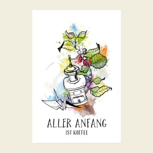 Aller Anfang ist Kaffee! - Poster 20x30 cm