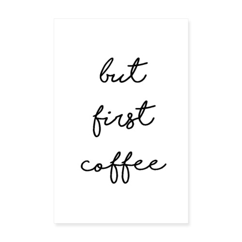 but first coffee - Poster 20x30 cm